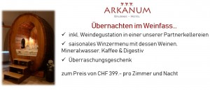 Overnight stay in a wine barrel CHF 399.- for 2 Pers. - © Erlebnishotel Arkanum